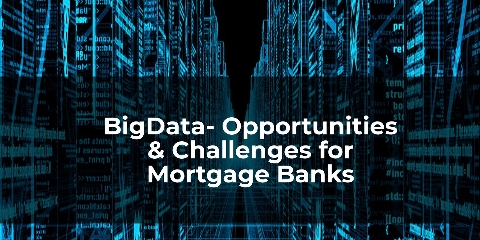 Big Data - Opportunities & Challenges for Mortagage Banking